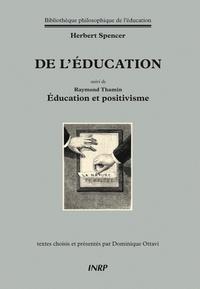 Herbert Spencer - De l'éducation - Suivi d'Education et positivisme de Raymond Thamin.