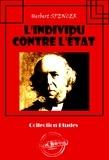 Herbert Spencer et J. Gerschel - L'individu contre l'État - Traduit de l'anglais par J. Gershel (édition intégrale).