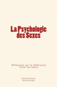 Herbert Spencer et Alfred Fouillée - La Psychologie des Sexes - Réflexions sur la différence entre les sexes.