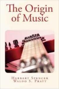 Herbert Spencer et Waldo S. Pratt - The Origin of Music.