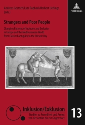 Herbert Uerlings et Andreas Gestrich - Strangers and Poor People - Changing Patterns of Inclusion and Exclusion in Europe and the Mediterranean World from Classical Antiquity to the Present Day.