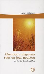 Herbert Vollmann - Questions religieuses sous un jour nouveau - Les desseins éternels de Dieu.