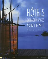 Herbert Ypma - Hôtels extraordinaires - Orient.