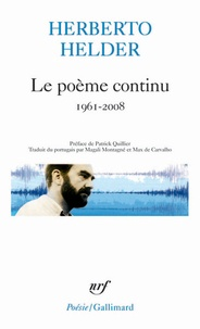 Herberto Helder - Le poème continu - Somme anthologique 1961-2008.