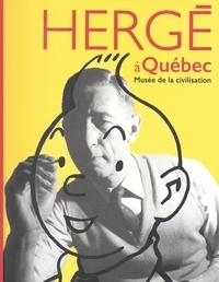 Hergé - Hergé à Québec - Musée de la civilisation.