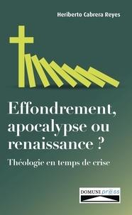Heriberto Cabrera Reyes - Effondrement, apocalypse ou renaissance ? - Théologie en temps de crise.