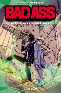 Herik Hanna et Julien Motteler - Bad Ass  : Kitty Kitty Kill Kill.