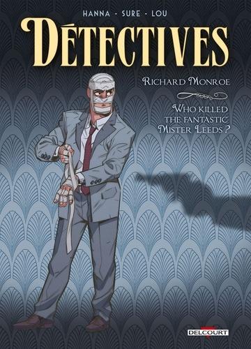 Herik Hanna et Nicolas Sure - Détectives Tome 2 : Richard Monroe - Who killed the fantastic Mister Leeds ?.