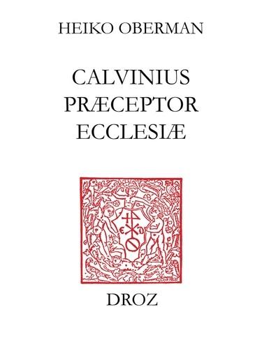 Calvinus praeceptor ecclesiae. Papers of the International Congress on Calvin Research, Princeton, August 20-24, 2002