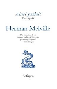 Herman Melville - Ainsi parlait Herman Melville - Dits et maximes de vie.