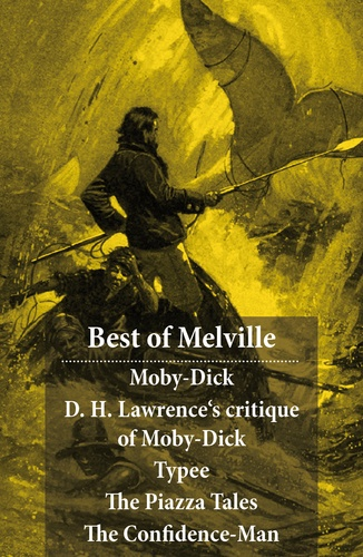 Herman Melville et D. H. Lawrence - Best of Melville: Moby-Dick + D. H. Lawrence's critique of Moby-Dick + Typee + The Piazza Tales (The Piazza + Bartleby + Benito Cereno + The Lightning-Rod Man + The Encantadas, or Enchanted Isles + The Bell-Tower) + The Confidence-Man.
