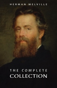 Herman Melville - Herman Melville: The Complete Collection.
