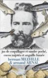 Herman Melville et Armand Arnal - Jus de coquillages et sandre poché, cocos mijotés et anguille fumée.