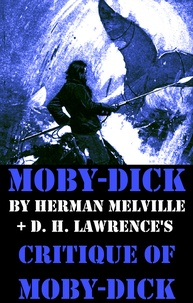 Herman Melville et D. H. Lawrence - Moby-Dick by Herman Melville + D. H. Lawrence's critique of Moby-Dick (Unabridged).