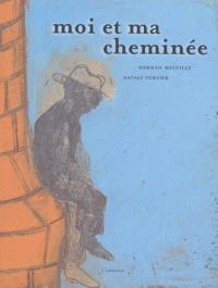 Herman Melville et Natali Fortier - Moi et ma cheminée.
