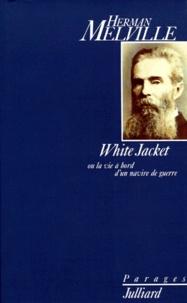 Herman Melville - White Jacket ou La vie à bord d'un navire de guerre.