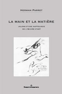 Herman Parret - La main et la matière - Jalons d'une haptologie de l'oeuvre d'art.
