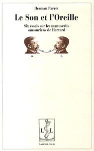 Herman Parret - Le son et l'oreille - Six essais sur les manuscrits saussuriens de Harvard.