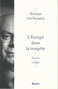 Herman Van Rompuy - L'Europe dans la tempête - Leçons et défis.