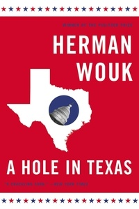 Herman Wouk - A Hole in Texas - A Novel.