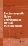 Hermann A. Haus - Electromagnetic Noise and Quantum Optical Measurements.