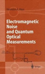 Hermann A. Haus - Electromagnetic Noise and Quantum Optical Measurements.