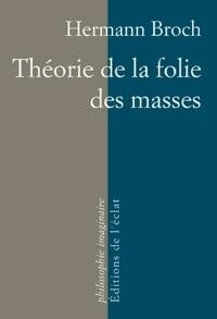 Hermann Broch - Théorie de la folie des masses.