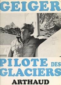 Hermann Geiger et E. Zürcher - Geiger pilote des glaciers.