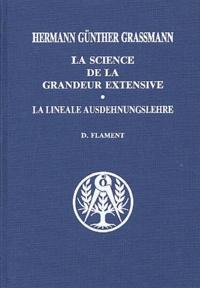 Hermann-Günther Grassmann - La science de la grandeur extensive - La linéale Ausdehnungslehre.