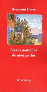 Hermann Hesse - Brèves nouvelles de mon jardin.