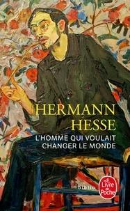 Gratuit pour télécharger des livres audio pour mp3 L'homme qui voulait changer le monde FB2 en francais par Hermann Hesse 9782253083788