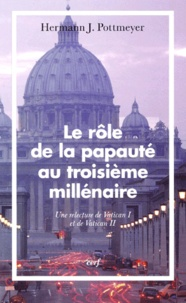 Le rôle de la papauté au troisième millénaire. Une relecture de Vatican I et de Vatican II - Hermann-J Pottmeyer | Showmesound.org