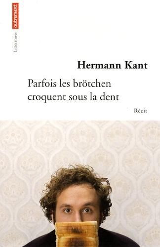 Hermann Kant - Parfois les brötchen croquent sous la dent.