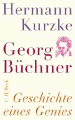 Hermann Kurzke - Georg Büchner - Geschichte eines Genies.