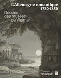 Hermann Mildenberger et Petra Maisak - L'Allemagne romantique 1780-1850 - Dessins du musée de Weimar.