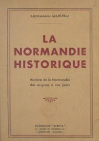 Hermann Queru - La Normandie historique - Histoire de la Normandie des origines à nos jours.
