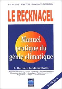 Le Recknagel : Manuel pratique de génie climatique - Tome 1, Données fondamentales.pdf