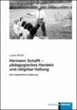 Hermann Schafft - pädagogisches Handeln und religiöse Haltung - Eine biografische Annäherung.