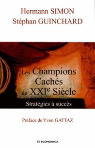 Hermann Simon et Stéphan Guinchard - Les champions cachés du XXIe siècle - Stratégies à succès.