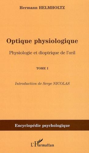 Hermann von Helmholtz - Optique physiologique - Tome 1, Physiologie et dioptrique de l'oeil.
