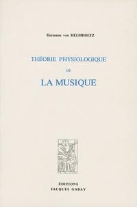 Hermann von Helmholtz - Théorie physiologique de la musique.