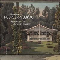 Hermann von Pückler-Muskau - Aperçus sur l'art du jardin paysager.