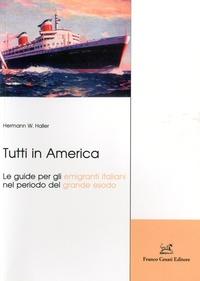 Hermann W Haller - Tutti in America - Le guide per gli emigranti italiani nel periodo del grande esodo.