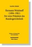 Hermann Weinkauff (1894-1981). Der erste Präsident des Bundesgerichtshofs - Beiträge zur Rechtsgeschichte des 20. Jahrhunderts.