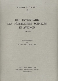 Hermannus Hoberg - Die inventare des päpstlichen Schatzes in Avignon, 1314-1376 - Edition allemand-latin.