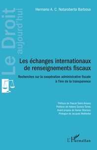 Hermano A. C. Notaroberto Barbosa - Les échanges internationaux de renseignements fiscaux - Recherches sur la coopération administrative fiscale à l'ère de la transparence.