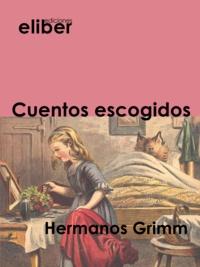 Hermanos Grimm - Cuentos escogidos.