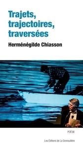 Herménégilde Chiasson - Trajets, trajectoires, traversées.