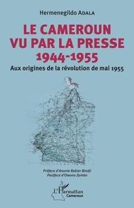 Ebooks rapidshare télécharger deutsch Le Cameroun vu par la presse 1944-1955  - Aux origines de la révolution de mai 1955 (Litterature Francaise) PDF