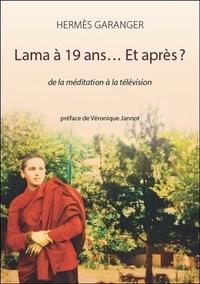 Lama à 19 ans... Et après ?- De la méditation à la télévision - Hermès Garanger pdf epub